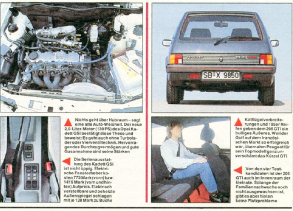 Ничто не заменит рабочий объем – гласит старая автомобильная мудрость. Новый 2-литровый мотор (130 л.с.) Opel Kadett GSi подтверждает этот тезис и доказывает, что можно обойтись и без турбины и четырех клапанов на цилиндр. Превосходная тяга и хороший отклик на газ – вот его сильные стороны / Расширители крыльев и 185-е шины придают 205 GTI сходство с бульдогом. Ведь Golf пользовался на французском рынке таким успехом, что Peugeot беззастенчиво дала своей топ-модели ту же аббревиатуру — GTI / Базовая комплектация Kadett GSi небогата. Электростеклоподъемники стоят 773 марки (передние) или 1415 марок (передние и задние). Электрорегулировка и подогрев зеркал прибавят к сумме по 128 марок.